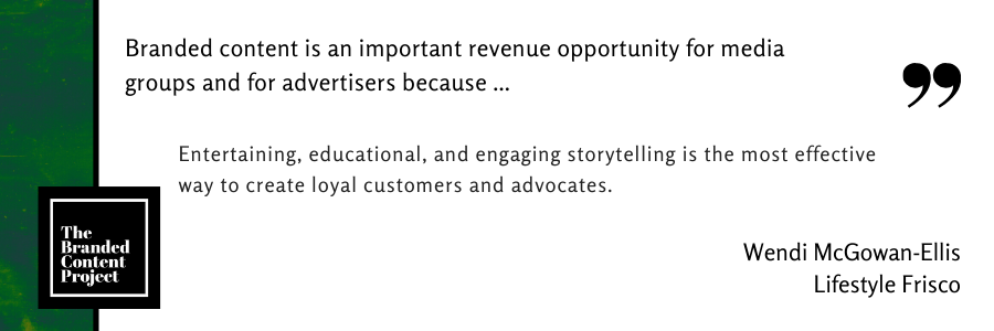 Branded content is an important revenue opportunity for media groups and advertisers because … Entertaining, educational, and engaging storytelling is the most effective way to create loyal customers and advocates.