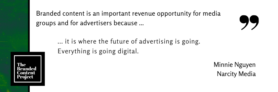 Branded content is an important revenue opportunity for media groups and for advertisers because ... …it is where the future of advertising is going. Everything is going digital.